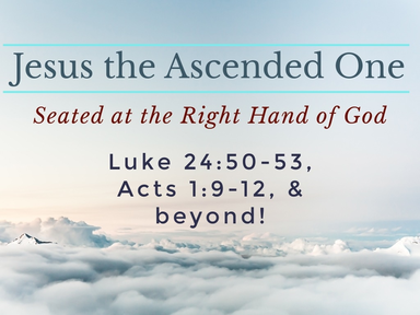 Jesus the Ascended One: Seated at the Right Hand of God