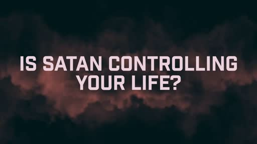 Is Satan controlling your life? - 5/26/2019