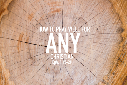 How to pray well for absolutely ANY Christian