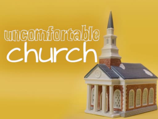 Wk 1 - Uncomfortable Church