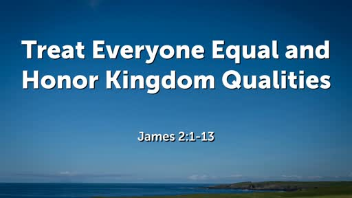 Treat Everyone Equal and Honor Kingdom Qualities