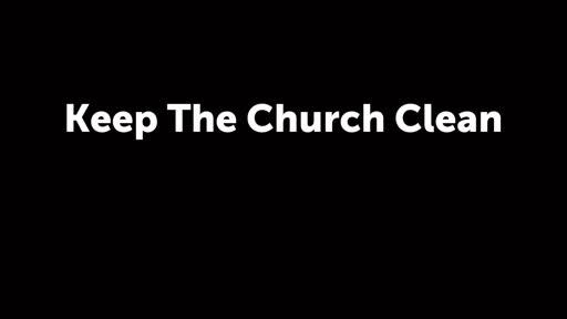 Keep The Church Clean