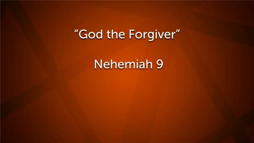 Nehemiah 9 (God the Forgiver)