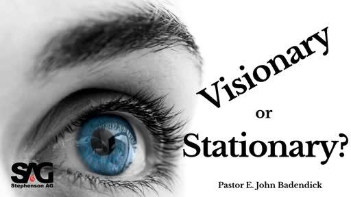 Visionary or Stationary?