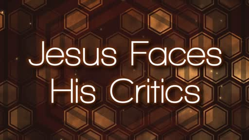 JESUS FACES HIS CRITICS