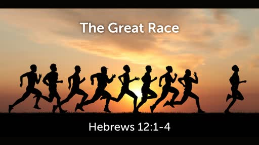 The Great Race (Hebrews 12:1-4)