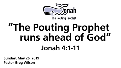"5 26 19 Sermon - ""The Pouting Prophet Runs Ahead Of God"""