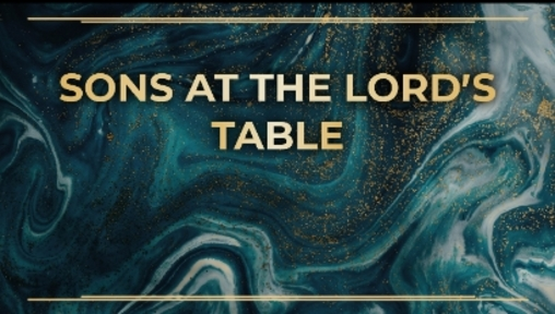 Sons At The Lord's Table