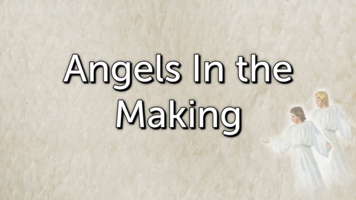 Angels In the Making