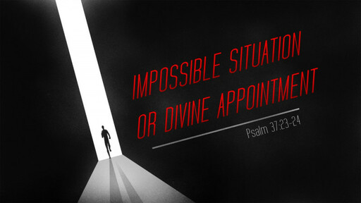 Impossible Situation of Divine Appointment