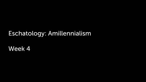 Eschatology: Amillennialism
