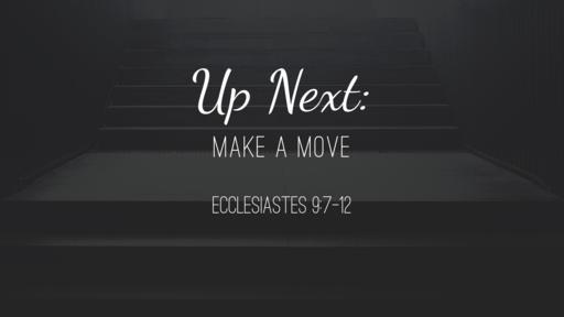 Up Next: make a move