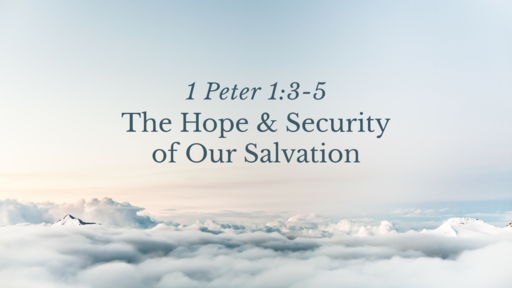 The Hope & Security of Our Salvation - 1 Peter 1:3-5