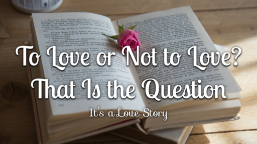 It's A Love Story: To Love or Not to Love? That Is the Question