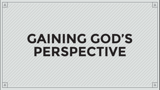 06/02/2019 - Gaining God's Perspective