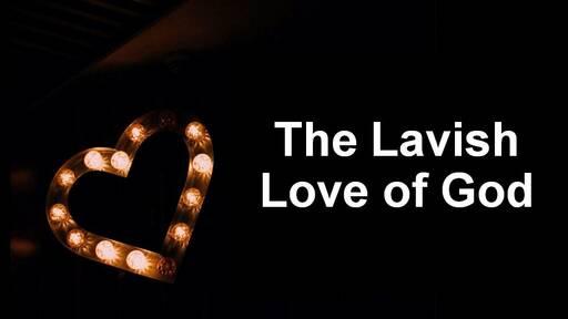 The Lavish Love of God