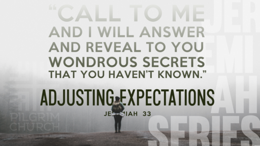 June 2, 2019 -Jeremiah 33: Adjusting Expectations.