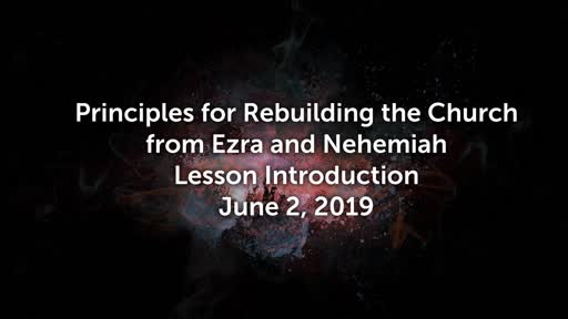 6/2/2019 - Principles for Rebuilding the Church from Ezra and Nehemiah