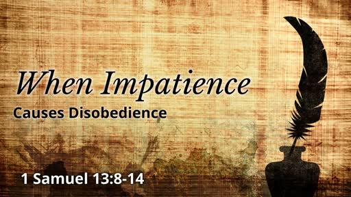 When Impatience Causes Disobedience