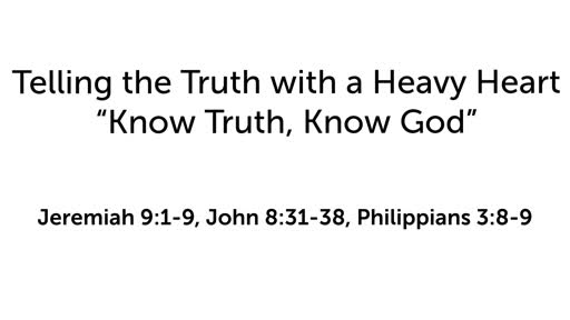"""Telling the Truth with a Heavy Heart: """"Know Truth, Know God"""" Part 1"""