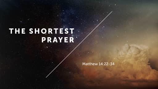 Sunday, June 2nd 2019.  The Shortest Prayer