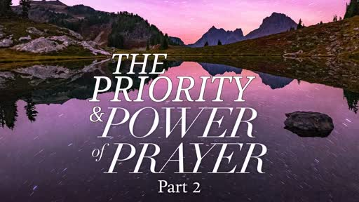 The Priority and Power of Prayer Part 2