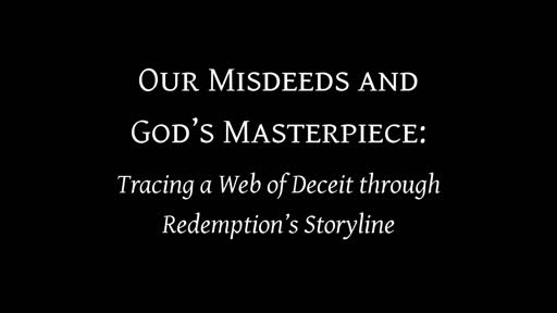 Our Misdeeds and God's Masterpiece: Tracing a Web of Deceit through Redemption's Storyline