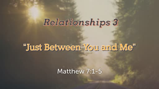 Relationships 3 - Just Between You and Me