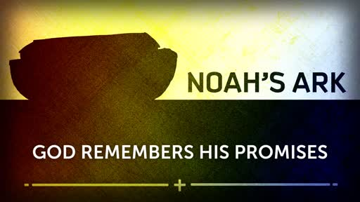 June 2nd, 2019 - Noah's Ark - God Remembers His Promises