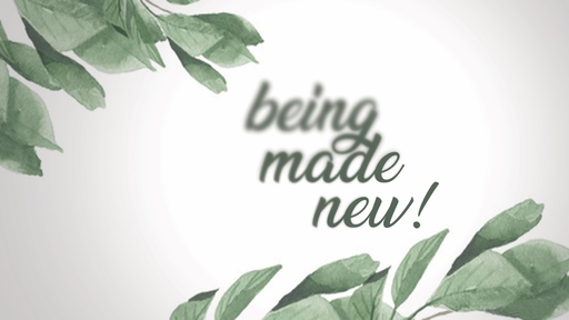 Being Made New - Intro