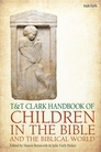 T&T Clark Handbook of Children in the Bible and the Biblical World