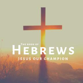Hebrews: Jesus Our Champion | Week 2