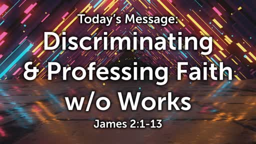 James 04: Discriminating & Professing Faith w/o Works