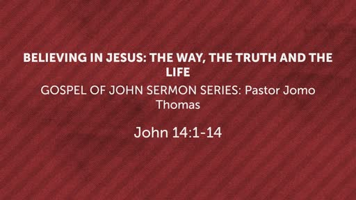 BELIEVING IN JESUS: THE WAY, THE TRUTH AND THE LIFE