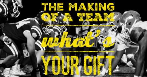 The Making of a Team.... What's Your Gift?