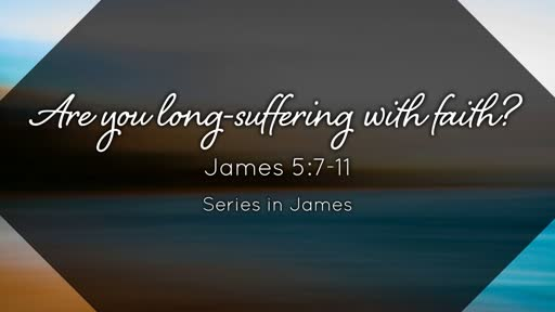Are You Long-Suffering With Faith?