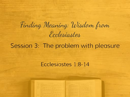 June 9th 2019: Pastor Mark - Finding Meaning:  Wisdom from Ecclesiastes