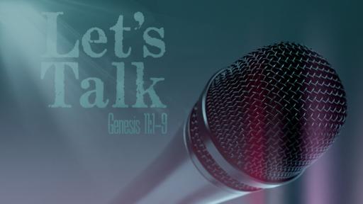 Genesis 11:1-9 Let's Talk