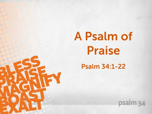 """Morning 2019 06 09 AM """"A Psalm of Praise"""" - Psalm 34:1-22"""