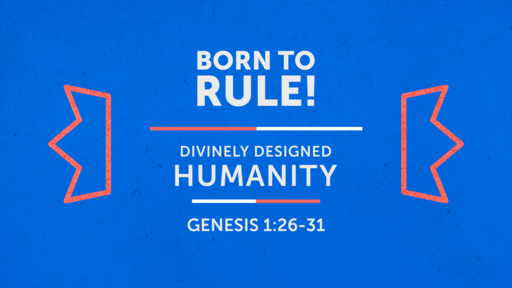 Born to rule! (Genesis 1)