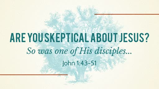 Are You Skeptical About Jesus?