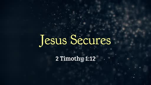 Jesus Secures - 06.09.19 AM