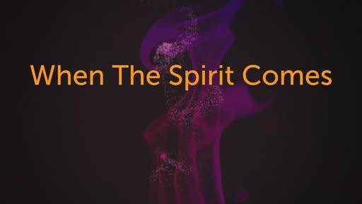 Unashamed: When the Spirit Comes