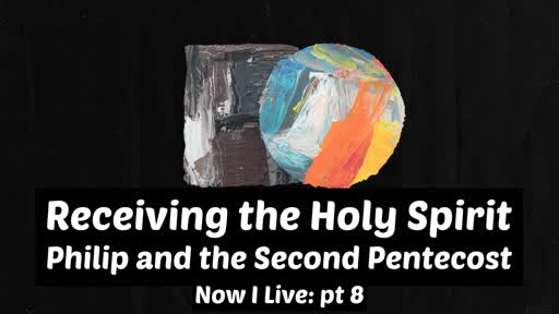 Receiving the Holy Spirit - Philip and the second Pentecost
