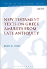 New Testament Texts on Greek Amulets from Late Antiquity