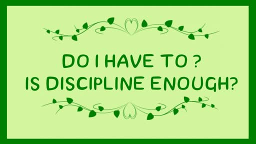 Do I Have To? Is Discipline Enough?