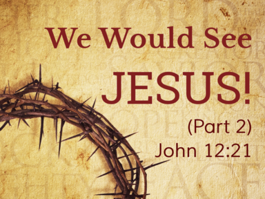 We Would See Jesus! (Part 2)
