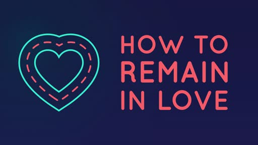 1 Corinthians 13:1-6: HOW TO REMAIN IN LOVE
