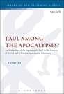 Paul Among the Apocalypses?: An Evaluation of the 'Apocalyptic Paul' in the Context of Jewish and Christian Apocalyptic Literature