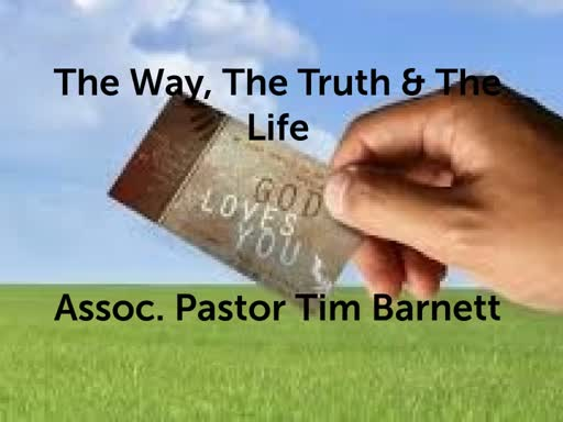 Wed 6-12- The Way, The Truth, & The Life